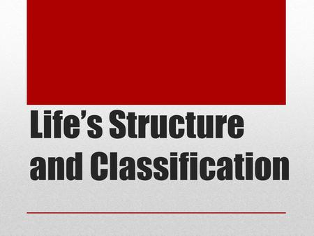 Life's Structure and Classification