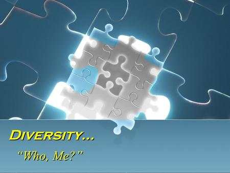 "Diversity… ""Who, Me?"". What Is Diversity? Racial/Ethnic Disability Cultural Age Gender Sexual Orientation Racial/Ethnic Disability Cultural Age Gender."