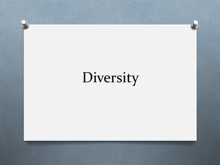 Diversity. O Differences, variety O Differences that play a role in & impact culture O What are our differences?
