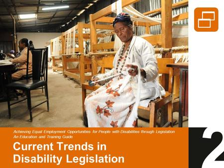 Current Trends in Disability Legislation Achieving Equal Employment Opportunities for People with Disabilities through Legislation An Education and Training.