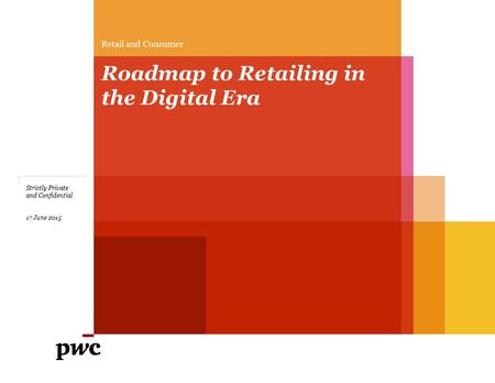 Retail and Consumer Roadmap to Retailing in the Digital Era Strictly Private and Confidential 17 June 2015.