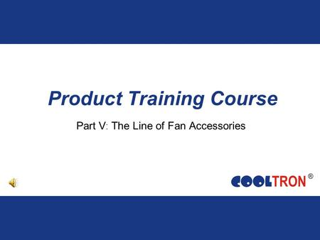 Product Training Course Part V : The Line of Fan Accessories.