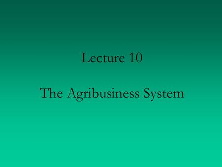 Lecture 10 The Agribusiness System