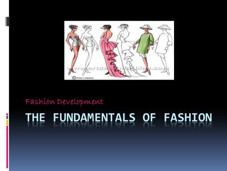 Fashion Development. FASHION History  Fashion is a reflection of the social, political, economic and artistic forces of any given time in HISTORY. 