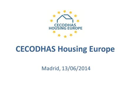 CECODHAS Housing Europe Madrid, 13/06/2014. About Us The Federation of cooperative, public, social housing Network of national and regional housing-provider.