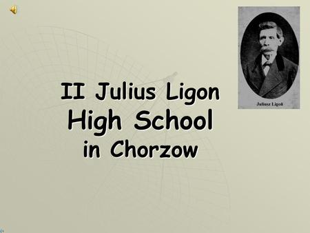 II Julius Ligon High School in Chorzow. The School with over 50 - year traditions  13th and 14th April 2007, we celebrated the 50th anniversary of our.