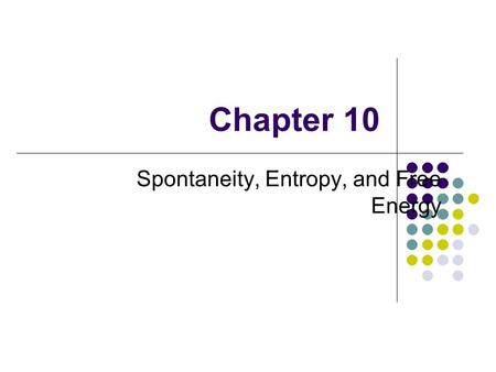 Chapter 10 Spontaneity, Entropy, and Free Energy.