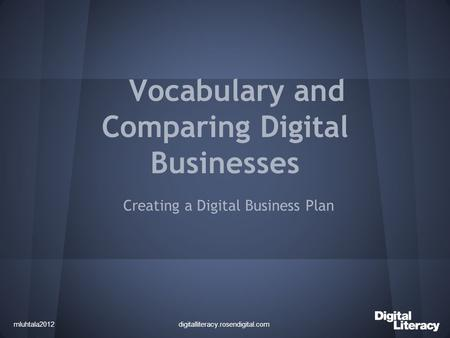 Vocabulary and Comparing Digital Businesses Creating a Digital Business Plan digitalliteracy.rosendigital.commluhtala2012.