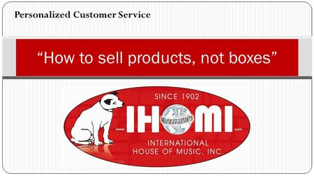 "Personalized Customer Service ""How to sell products, not boxes"""