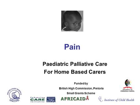Pain Paediatric Palliative Care For Home Based Carers Funded by British High Commission, Pretoria Small Grants Scheme.