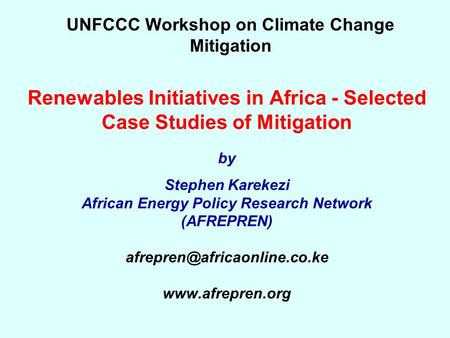 Renewables Initiatives in Africa - Selected Case Studies of Mitigation by Stephen Karekezi African Energy Policy Research Network (AFREPREN)