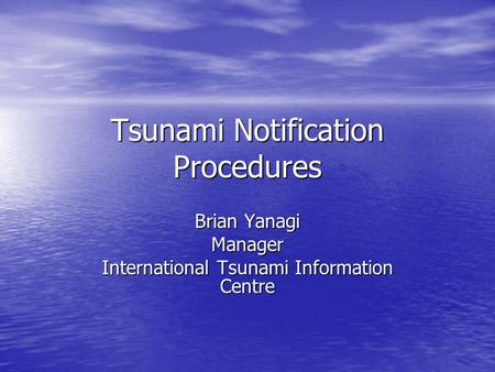Tsunami Notification Procedures Brian Yanagi Manager International Tsunami Information Centre.