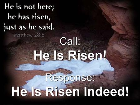 Call: He Is Risen! Response: He Is Risen Indeed!.