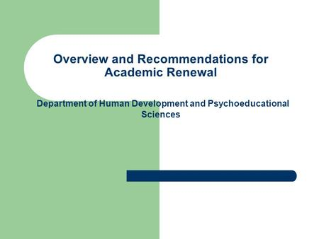 Overview and Recommendations for Academic Renewal Department of Human Development and Psychoeducational Sciences.