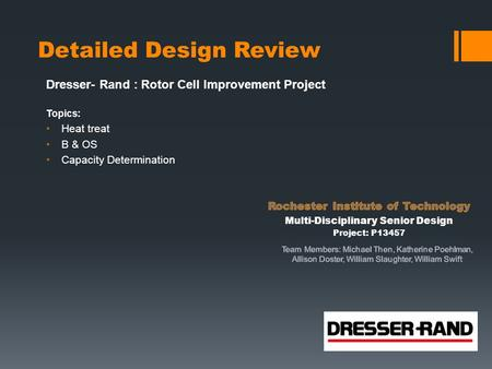 Detailed Design Review Dresser- Rand : Rotor Cell Improvement Project Topics: Heat treat B & OS Capacity Determination.