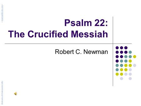 Psalm 22: The Crucified Messiah Robert C. Newman Abstracts of Powerpoint Talks - newmanlib.ibri.org -newmanlib.ibri.org.