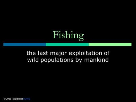 Fishing the last major exploitation of wild populations by mankind © 2008 Paul Billiet ODWSODWS.