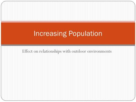 Effect on relationships with outdoor environments Increasing Population.