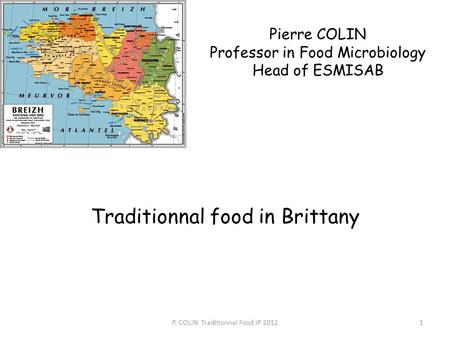 Pierre COLIN Professor in Food Microbiology Head of ESMISAB Traditionnal food in Brittany P. COLIN Traditionnal Food IP 20121.