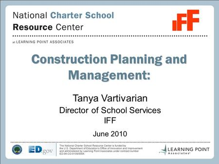 1 Construction Planning and Management: Tanya Vartivarian Director of School Services IFF June 2010.