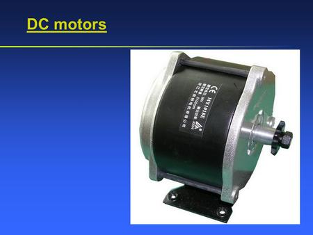 DC motors. DC Motors Windings exist on stator and rotor. Stator has field winding and is excited by DC current. Rotor windings are excited through commutator.
