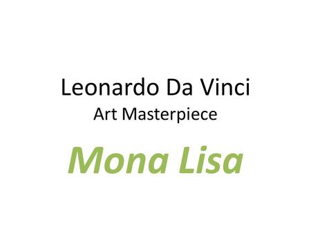 "Leonardo Da Vinci Art Masterpiece Mona Lisa. SELF PORTRAIT Born in 1452 in Italy Period was called High Renaissance- ""High Style"". This period was know."