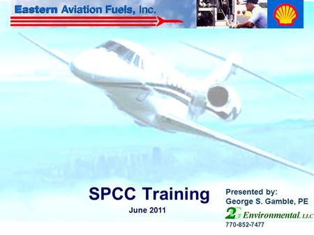 June 2011 SPCC Training Presented by: George S. Gamble, PE 770-852-7477.