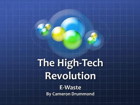 The High-Tech Revolution E-Waste By Cameron Drummond.