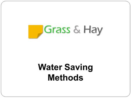 Grass & Hay Water Saving Methods. At Glance The earth's total water volume is constant—none is gained or lost. Water goes through a continuous, hydrologic.