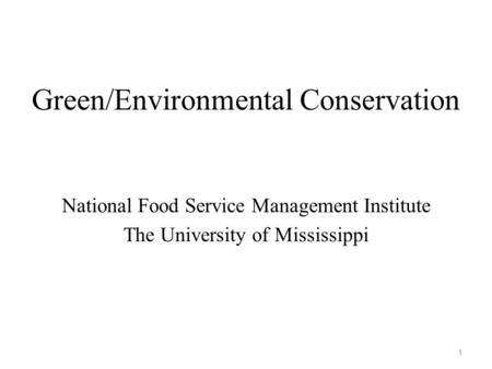 Green/Environmental Conservation National Food Service Management Institute The University of Mississippi 1.
