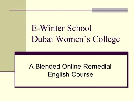 E-Winter School Dubai Women's College A Blended Online Remedial English Course.
