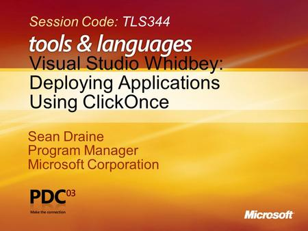Visual Studio Whidbey: Deploying Applications Using ClickOnce Sean Draine Program Manager Microsoft Corporation Sean Draine Program Manager Microsoft Corporation.