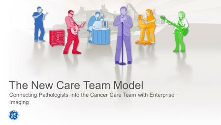 The New Care Team Model Connecting Pathologists into the Cancer Care Team with Enterprise Imaging.