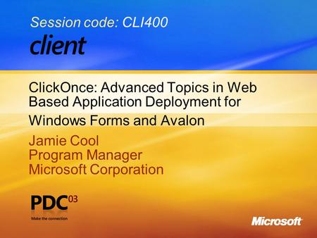 1 ClickOnce: Advanced Topics in Web Based Application Deployment for Windows Forms and Avalon Jamie Cool Program Manager Microsoft Corporation Jamie Cool.