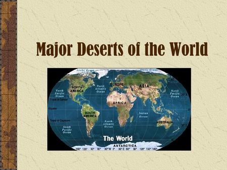Major Deserts of the World. Picture from National Geographic's Surviving the Sahara.