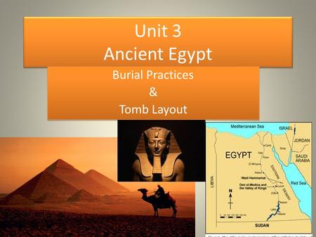 Unit 3 Ancient Egypt Burial Practices & Tomb Layout Burial Practices & Tomb Layout.
