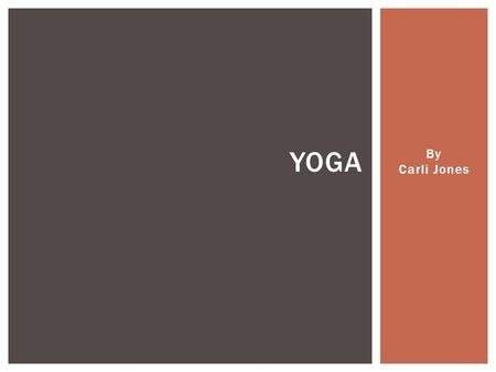 By Carli Jones YOGA Yoga is the ancient physical and spiritual discipline and branch of philosophy that originated in India reportedly more than 5,000.