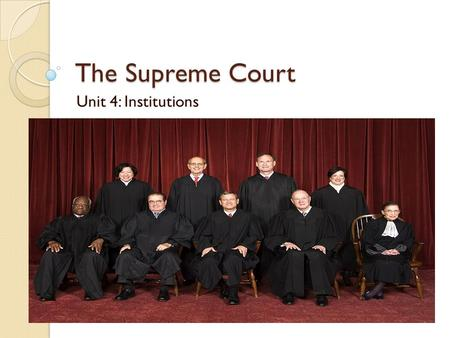 The Supreme Court Unit 4: Institutions. I. Background A. Only court mentioned in Const (Article III) B. Consists of 8 Associate Justices and 1 Chief Justice.