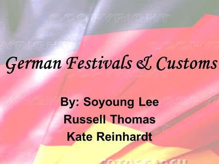 German Festivals & Customs By: Soyoung Lee Russell Thomas Kate Reinhardt.
