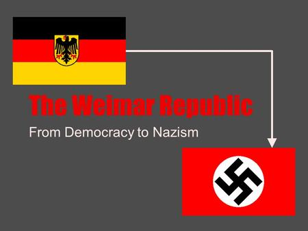 The Weimar Republic From Democracy to Nazism. On the back… Based upon what you know about World War II, the Holocaust, and Adolf Hitler - how did he take.