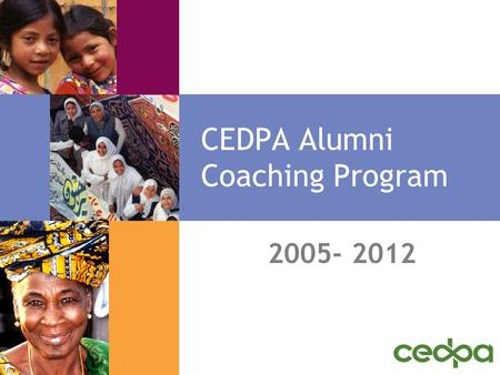 CEDPA Alumni Coaching Program 2005- 2012. Definition Three aspects of coaching are generally accepted as universal: 1. The coaching process is an ongoing.