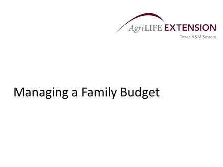 Managing a Family Budget. Overview  Budgeting for family income and expenses is often a lower priority for farm and ranch families than budgeting for.