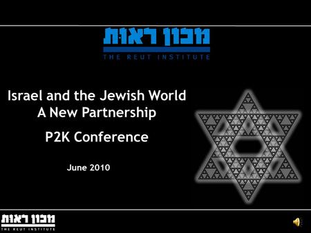 Israel and the Jewish World A New Partnership P2K Conference June 2010.