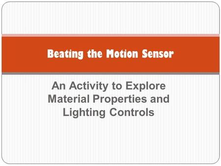 An Activity to Explore Material Properties and Lighting Controls Beating the Motion Sensor.