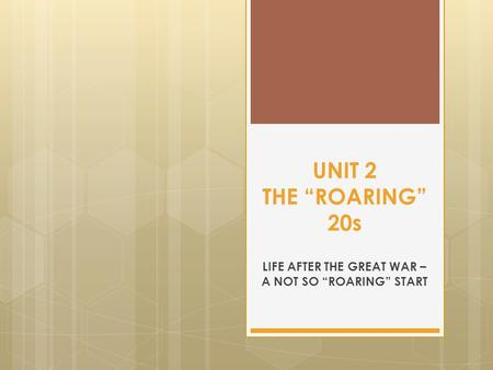 "UNIT 2 THE ""ROARING"" 20s LIFE AFTER THE GREAT WAR – A NOT SO ""ROARING"" START."