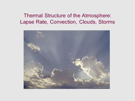 Thermal Structure of the Atmosphere: Lapse Rate, Convection, Clouds, Storms.