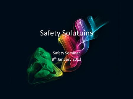 Safety Solutuins Safety Seminar 8 th January 2013.
