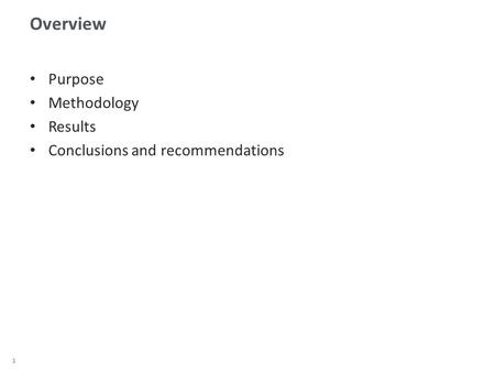 1 Overview Purpose Methodology Results Conclusions and recommendations.