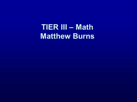 TIER III – Math Matthew Burns. Multi-Tiered Academic Interventions (Burns, Jimerson, & Deno, 2007) Tier I: Universal screening and progress monitoring.