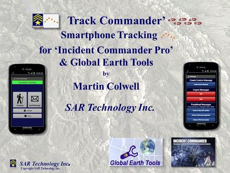 ' Track Commander' Smartphone Tracking for 'Incident Commander Pro' & Global Earth Tools by Martin Colwell SAR Technology Inc. Copyright SAR Technology.